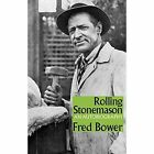 Rolling Stonemason: An Autobiography by Fred Bower (Paperback, 2015)