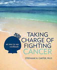 Taking Charge of Fighting Cancer: An Easy to Use Workbook by Stephanie R Carter Ph D (Paperback / softback, 2011)