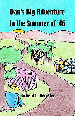 Dan's Big Adventure in the Summer of '46 by Banister, Richard E.