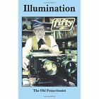 Illumination The Old Projectionist 9781418444372 by Robert O. Bishop Paperback