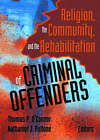 Religion, the Community, and the Rehabilitation of Criminal Offenders by Thomas P. O'Connor (Paperback, 2003)