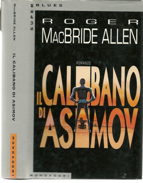 ROGER MacBRIDE ALLEN-IL CALIBANO DI ASIMOV-SUPERBLUES MONDADORI-1995-1a ED-LIB71