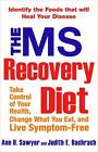 The MS Recovery Diet : Take Control of Your Health, Change What You Eat, and Live Symptom-Free by Ann D. Sawyer and Judith E. Bachrach (2007, Paperback)