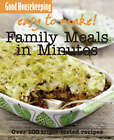 Good Housekeeping Easy to Make! Family Meals in Minutes: Over 100 Triple-Tested Recipes by Good Housekeeping Institute (Paperback, 2009)