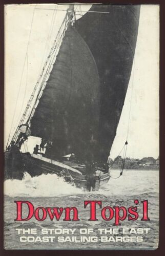 1 of 1 - DOWN TOPS'L . STORY OF THE EAST COAST SAILING BARGES
