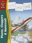 Learn to Draw Planes Choppers & Watercraft 9781600583575 by Tom Lapadula