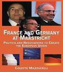 France and Germany at Maastricht: Politics and Negotiations to Create the European Union by Colette Mazzucelli (Paperback, 1999)