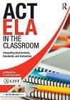 Act Ela in the Classroom: Integrating Assessments, Standards, and Instruction by A-List Education (Paperback, 2016)