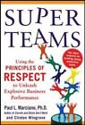 Super Teams : Using the Principles of Respect to Unleash Explosive Business Performance by Paul L. Marciano and Clinton Wingrove (2014, Hardcover)