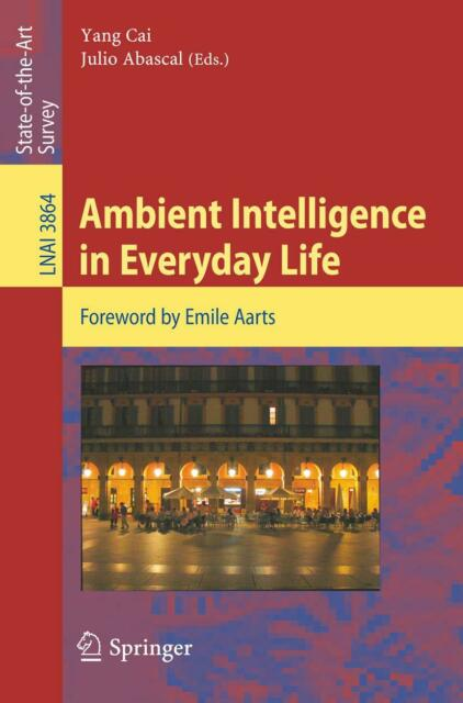 Ambient Intelligence in Everyday Life, Yang Cai