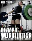 Olympic Weightlifting: A Complete Guide for Athletes & Coaches by Greg Everett (Paperback, 2016)