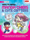 How to Draw Manga Chibis & Cute Critters: Discover Techniques for Creating Adorable Chibi Characters and Doe-eyed Manga Animals by Samantha Whitten (Paperback, 2012)