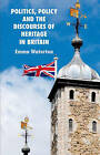 Politics, Policy and the Discourses of Heritage in Britain by Emma Waterton (Hardback, 2010)