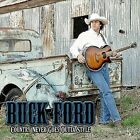Country Never Goes Outta Style by Buck Ford (CD, Jun-2012, CD Baby (distributor))