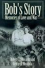 Bob's Story: Memories of Love and War by Robert E P Moranda, George E Moranda (Paperback / softback, 2000)