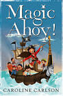 Magic Ahoy!: The Very Nearly Honourable League of Pirates by Caroline Carlson (Paperback, 2015)