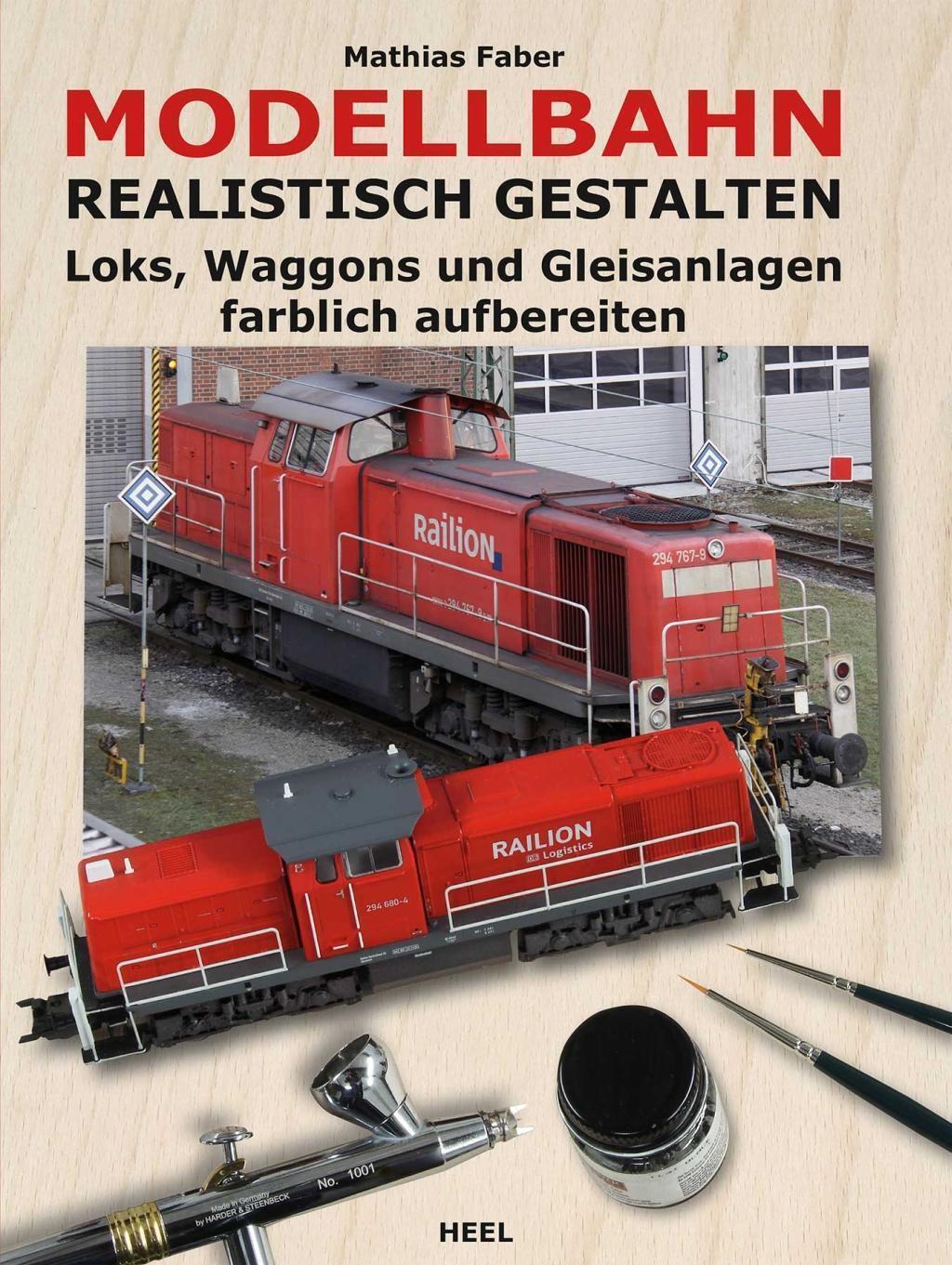 Modellbahn realistisch gestalten Loks Waggons und Gleisanlagen gestalten Buch