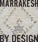 Marrakesh by Design: Decorating with All the Colors, Patterns, and Magic of Morocco by Maryam Montague (Paperback / softback)