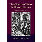 The Closure of Space in Roman Poetics: Empire's Inward Turn by Dr. Victoria E. Rimell (Hardback, 2015)