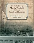 The Garden Diary of Martha Turnbull, Mistress of Rosedown Plantation by Martha Barrow Turnbull (Hardback, 2012)