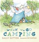When We Go Camping by Sally Sutton (Hardback, 2017)