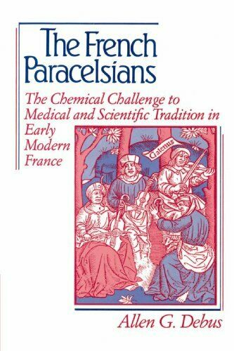 The French Paracelsians: The Chemical Challenge, Debus, George,,