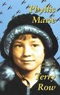 Phyllis Marie: A Novel Based on a True Story by Terry Row (Paperback, 2011)
