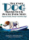 The Only Dog Tricks Book You'll Ever Need: Impress Friends, Family, and Other Dogs by Gerilyn J. Bielakwiewicz (Paperback, 2005)