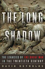 The Long Shadow: The Legacies of the Great War in the Twentieth Century by David Reynolds (Hardback, 2014)