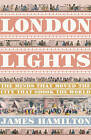 London Lights: The Minds That Moved the City That Shook the World by James Hamilton (Hardback, 2007)