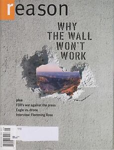REASON-MAGAZINE-MAY-2017-NEW-amp-UNREAD-034-WHY-THE-WALL-WON-039-T-WORK-034-NEW-amp-UNREAD