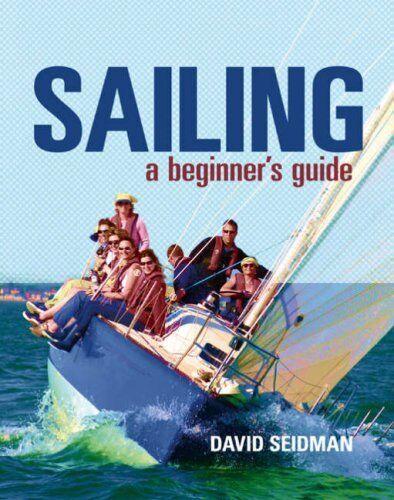 Sailing: A Beginner's Guide,David Seidman- 9780713683530
