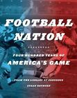 Football Nation : Four Hundred Years of America's Game by Library of Congress Staff, Athena Angelos and Susan Reyburn (2013, Hardcover)