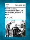 Edwin Tanner, Defendant in Error, vs. Emily Stine, Plaintiff in Error by F A Dick (Paperback / softback, 2012)