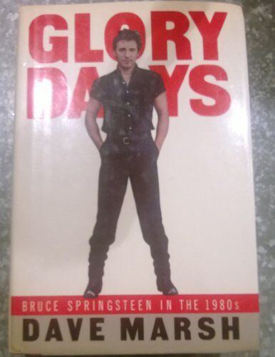 Glory Days: Bruce Springsteen in the 1980's,Dave Marsh