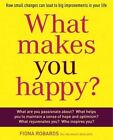 What Makes You Happy?: How Small Changes Can Lead to Big Improvements in Your Life by Fiona Robards (Paperback, 2014)