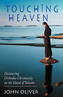 Touching Heaven, Discovering Orthodox Christianity on the Island of Valaam by John Oliver (Paperback, 2003)