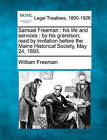 Samuel Freeman: His Life and Services: By His Grandson; Read by Invitation Before the Maine Historical Society, May 24, 1893. by William Freeman (Paperback / softback, 2010)