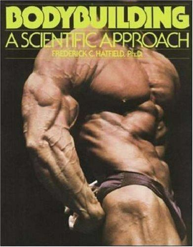 Bodybuilding: A Scientific Approach, , Hatfield, Frederick, Hatfield, Frederick