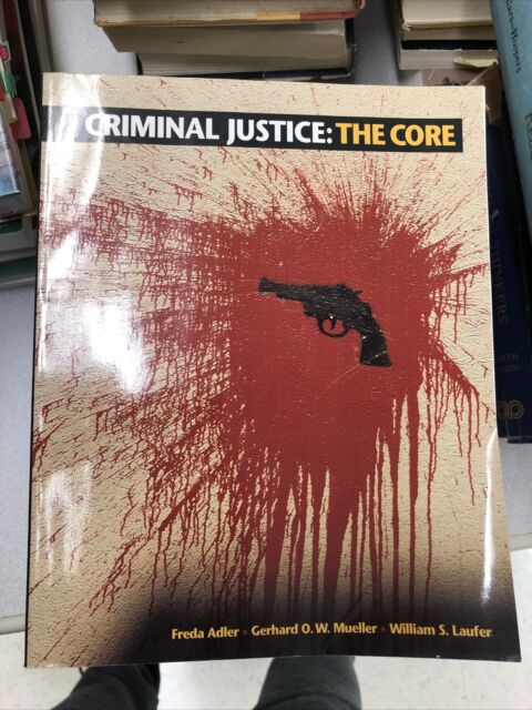 Criminal Justice : The Core by Gerhard O. W. Mueller, Freda A. Adler and William