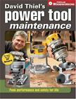 David Thiel's Power Tool Maintenance : Peak Performance and Safety for Life by David Thiel (2006, Paperback)