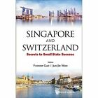 Singapore and Switzerland: Secrets to Small State Success by World Scientific Publishing Co Pte Ltd (Hardback, 2016)