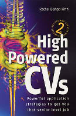 1 of 1 - Bishop-Firth, Rachel, High Powered CVs: 3rd edition: Powerful Application Strate