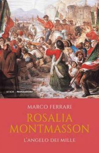 ROSALIA MONTMASSON. L'ANGELO DEI MILLE - FERRARI MARCO