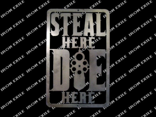 Steal Here Die Here Metal Sign No Trespassing Keep Out Security 2nd Gun Rights