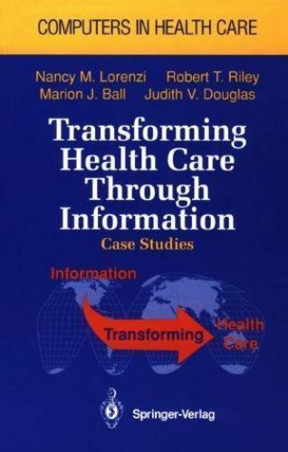 Transforming Health Care Through Information: Case Studies (Computers in Health