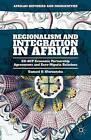 Regionalism and Integration in Africa: EU-ACP Economic Partnership Agreements and Euro-Nigeria Relations: 2016 by Samuel O. Oloruntoba (Hardback, 2015)