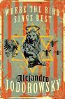 Where the Bird Sings Best von Alejandro Jodorowsky (2016, Taschenbuch)