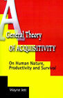 A General Theory of Acquisitivity: On Human Nature, Productivity and Survival by Wayne Jett (Paperback / softback, 2000)