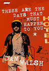 These Are the Days that Must Happen to You by Dan Walsh (Hardback, 2008)
